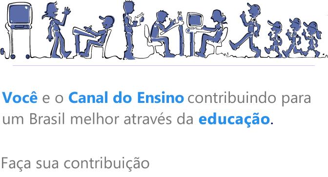 Você e o Canal do Ensino  contribuindo para um Brasil melhor através da educação.