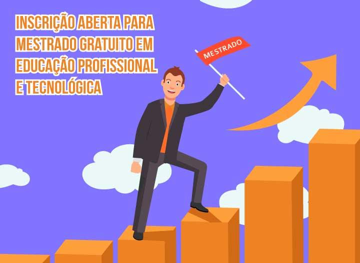 Inscricao_aberta_para_mestrado_gratuito_em_educação_profissional_e_tecnoloogica_