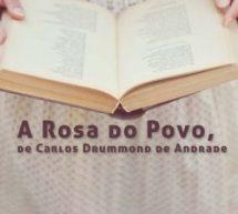 A Rosa do Povo, de Carlos Drummond de Andrade