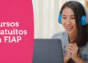 FIAP oferece 10 cursos on-line gratuitos com certificado
