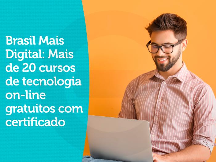 Brasil Mais Digital: Mais de 20 cursos de tecnologia on-line gratuitos com certificado