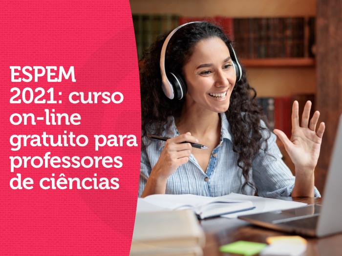 ESPEM 2021: curso on-line gratuito para professores de ciências