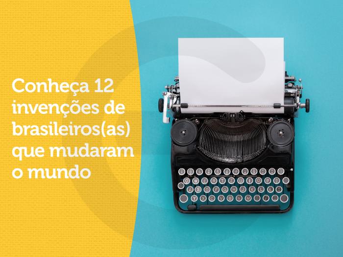 Conheça 12 invenções de brasileiros(as) que mudaram o mundo