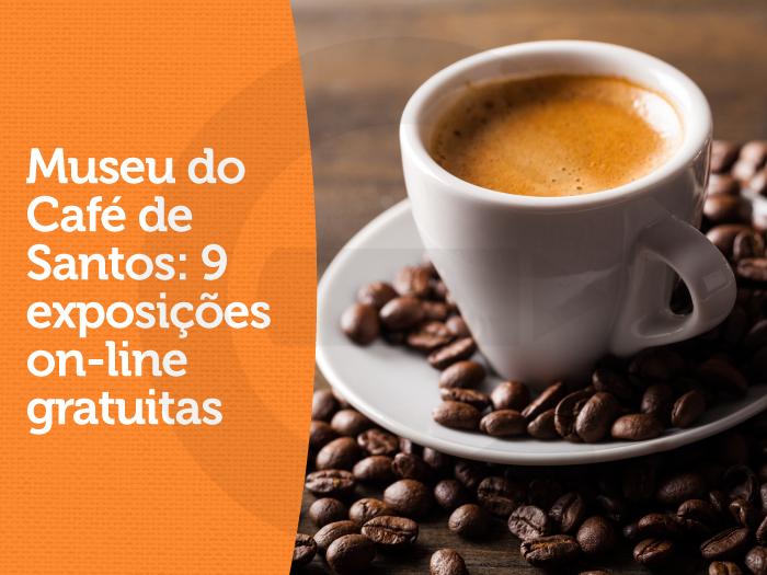 Museu do Café de Santos: 9 exposições on-line gratuitas