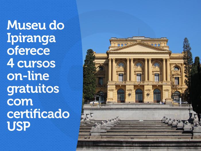 Museu do Ipiranga oferece 4 cursos on-line gratuitos com certificado USP