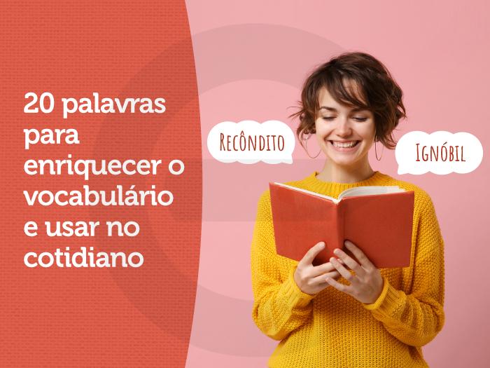 20 palavras para enriquecer o vocabulário e usar no cotidiano