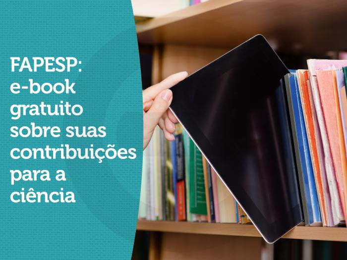 FAPESP: e-book gratuito sobre suas contribuições para a ciência