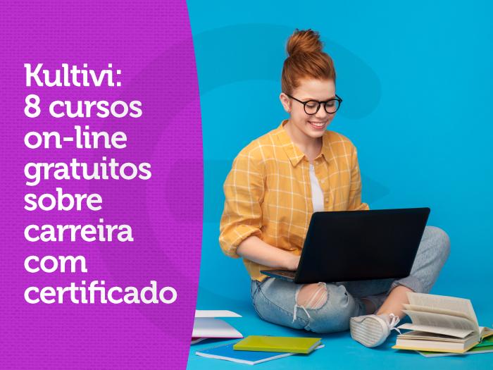 Kultivi: 8 cursos on-line gratuitos sobre carreira com certificado