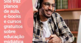 Site traz planos de aula, e-books e cursos gratuitos sobre educação midiática