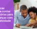 7 dicas para contar histórias para crianças com criatividade