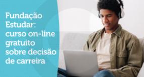 Fundação Estudar: curso on-line gratuito sobre decisão de carreira