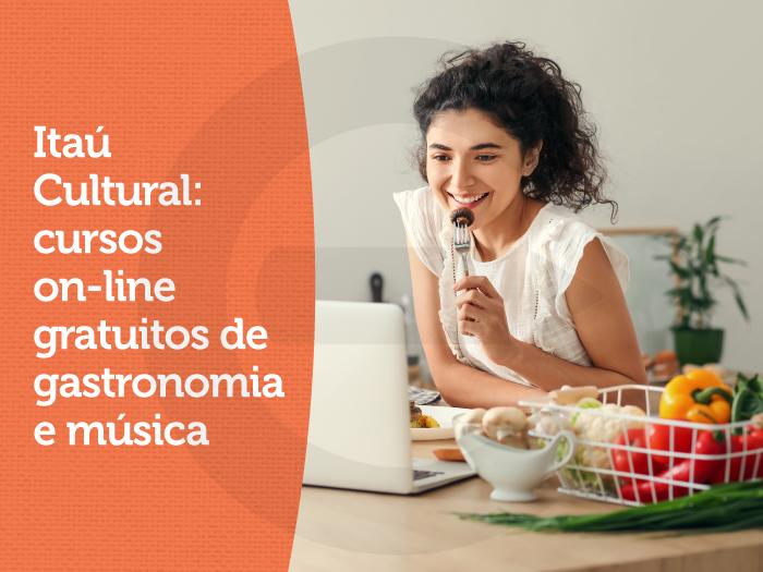 Itaú Cultural: cursos on-line gratuitos de gastronomia e música