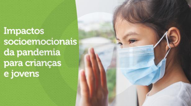 Impactos socioemocionais da pandemia para crianças e jovens: quais são e como mitigá-los