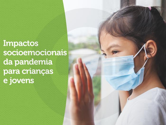 Impactos socioemocionais da pandemia para crianças e jovens